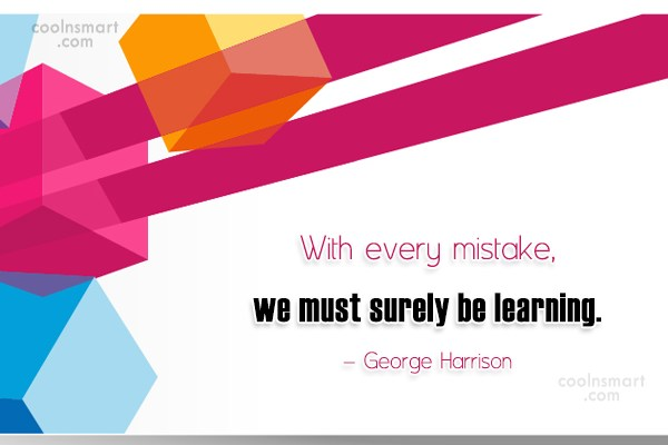 Learning Quote: With every mistake, we must surely be...