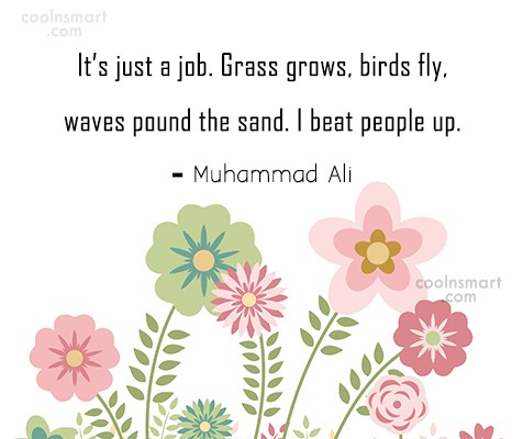 Boxing Quote: It's just a job. Grass grows, birds...