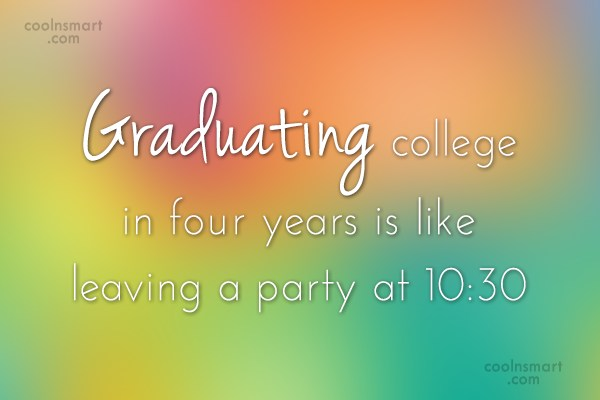 Graduation Quote: Graduating college in four years is like...