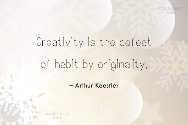 Originality Quote: Creativity is the defeat of habit by...