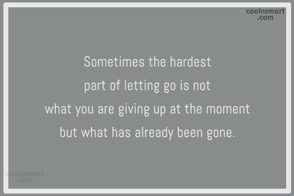 Giving Up Quote: Sometimes the hardest part of letting go...