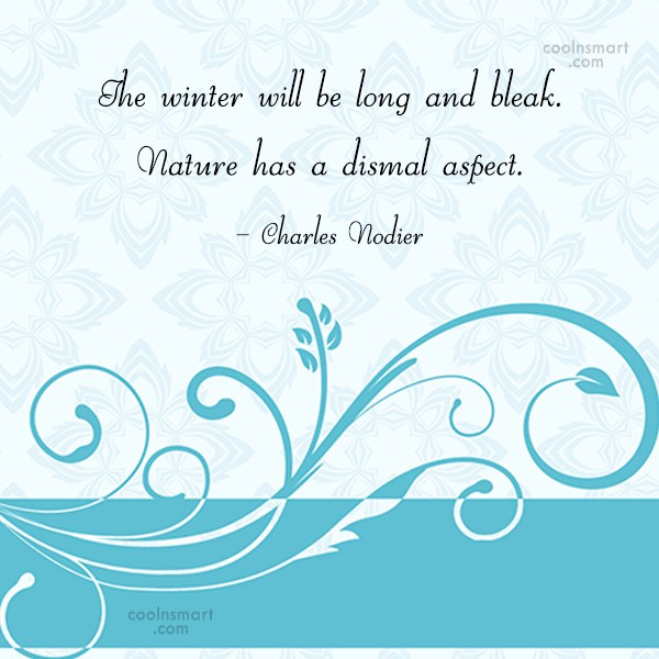 Nature Quote: The winter will be long and bleak....