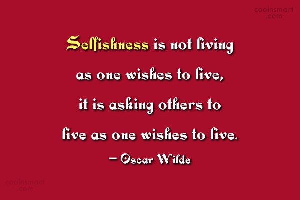 Selfishness Quote: Selfishness is not living as one wishes...