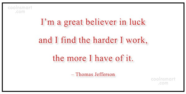 Quote: I'm a great believer in luck and...