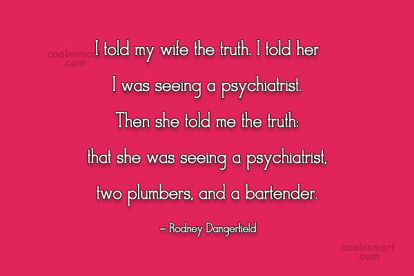 Wife Quote: I told my wife the truth. I...