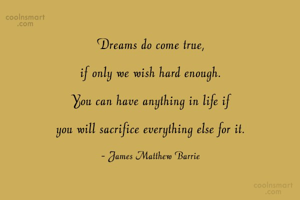 Quote: Dreams do come true, if only we...