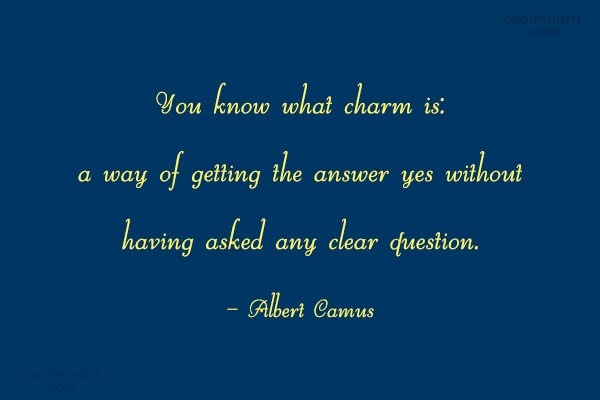 Clever Quote: You know what charm is: a way...