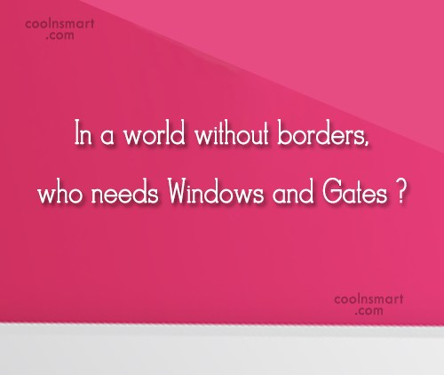 Computer Quote: In a world without borders, who needs...