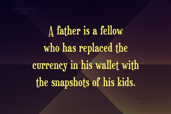 Father Quote: A father is a fellow who has...