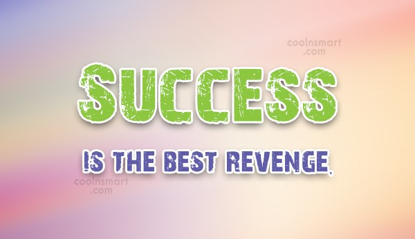 Revenge Quote: Success is the best revenge.