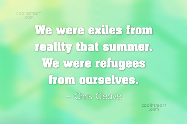 Summer Quote: We were exiles from reality that summer....