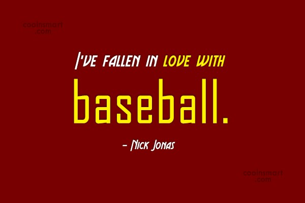 Sports Quote: I've fallen in love with baseball. –...