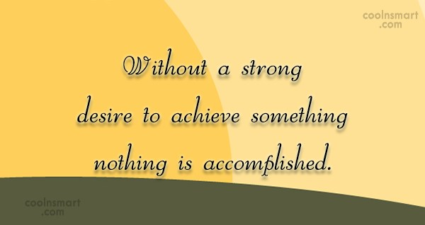 Desire Quote: Without a strong desire to achieve something...