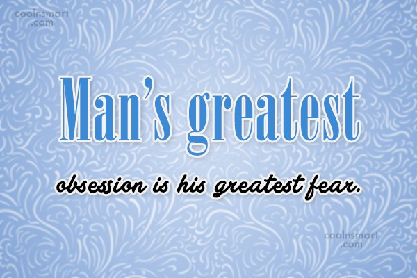Fear Quote: Man's greatest obsession is his greatest fear.