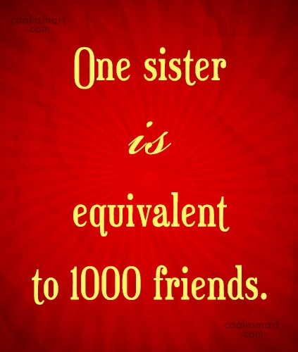 Sister Quote: One sister is equivalent to 1000 friends.