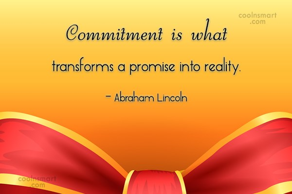 Commitment Quote: Commitment is what transforms a promise into...
