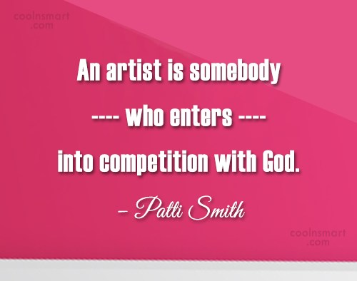 Competition Quote: An artist is somebody who enters into...