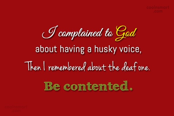 Contentment Quote: I complained to God about having a...