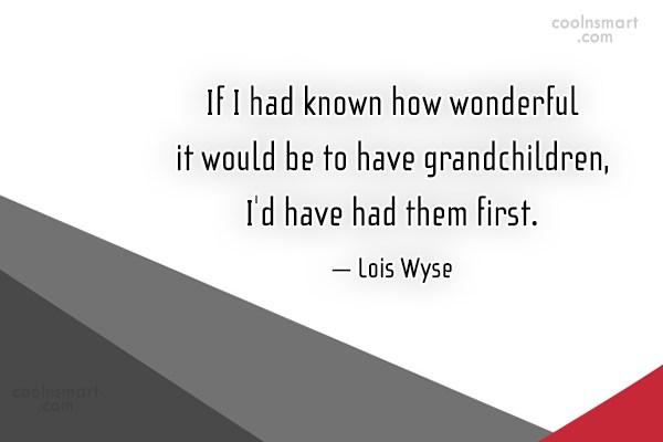 Grandchildren Quote: If I had known how wonderful it...