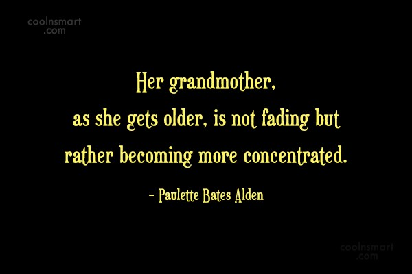 Grandmother Quote: Her grandmother, as she gets older, is...