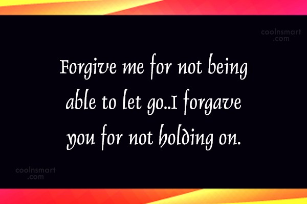 Holding On Quote: Forgive me for not being able to...