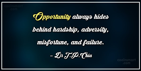Opportunity Quote: Opportunity always hides behind hardship, adversity, misfortune,...