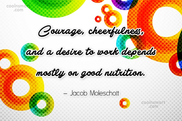Food Quote: Courage, cheerfulness, and a desire to work...