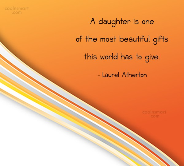 Daughter Quote: A daughter is one of the most...