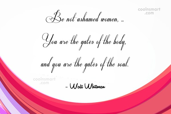 Quote: Be not ashamed women, … You are...