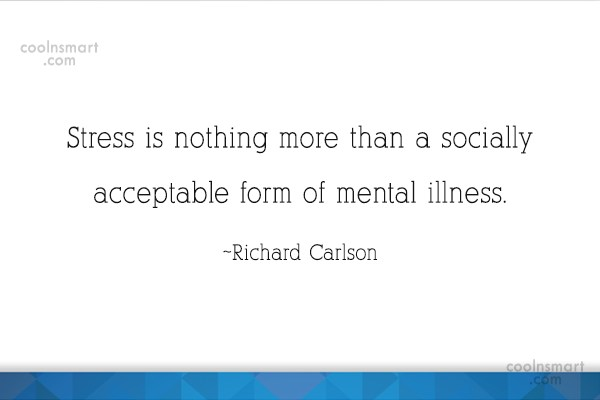 Stress Quote: Stress is nothing more than a socially...