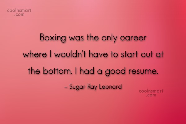 Boxing Quote: Boxing was the only career where I...