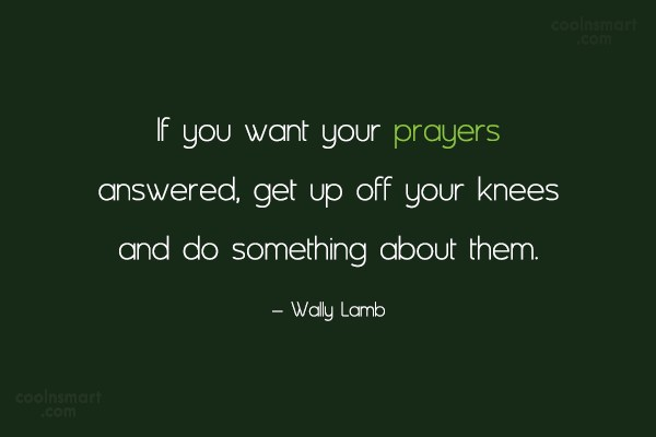 Prayer Quote: If you want your prayers answered, get...