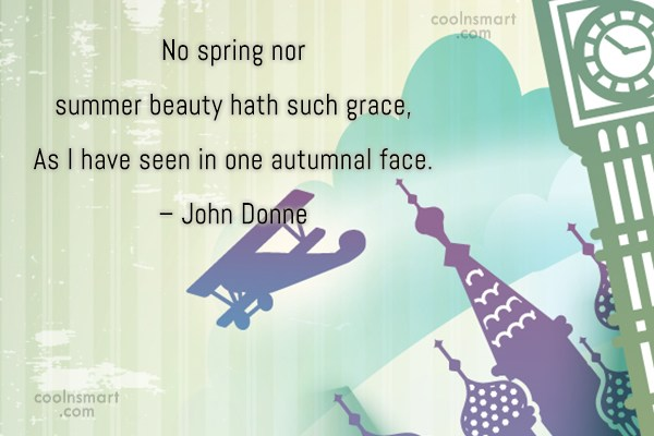 Autumn Quote: No spring nor summer beauty hath such...