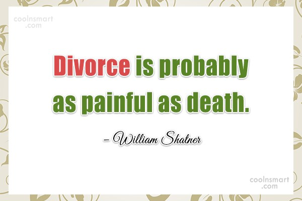 Divorce Quote: Divorce is probably as painful as death....