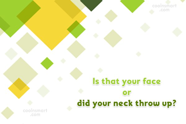 Insult Quote: Is that your face or did your...