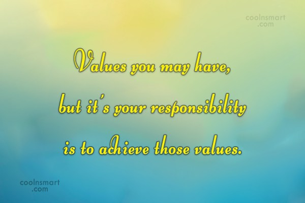 Responsibility Quote: Values you may have, but it's your...