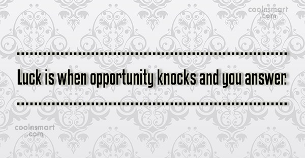 Opportunity Quote: Luck is when opportunity knocks and you...