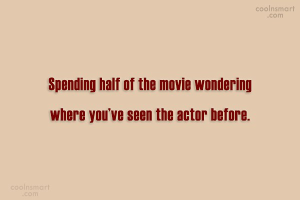 Movies Quote: Spending half of the movie wondering where...