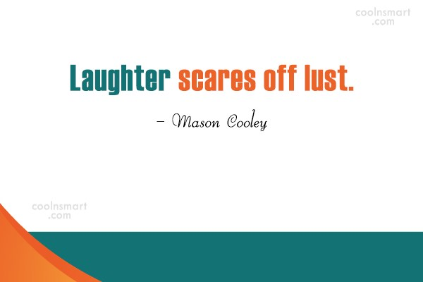 Quote: Laughter scares off lust. – Mason Cooley