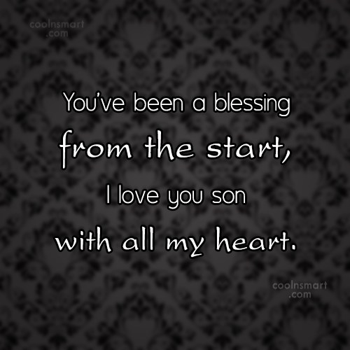 Son Quote: You've been a blessing from the start,...