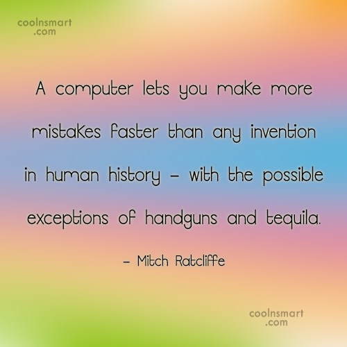 Computer Quote: A computer lets you make more mistakes...