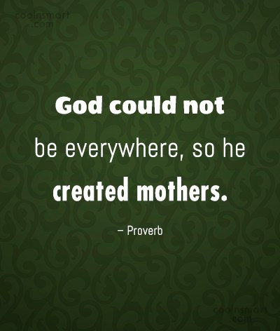 Mother Quote: God could not be everywhere, so he...