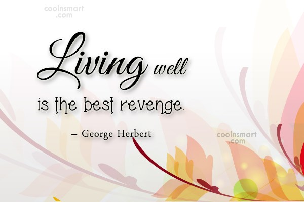 Quote: Living well is the best revenge. –...