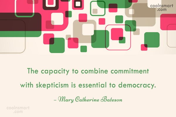 Commitment Quote: The capacity to combine commitment with skepticism...