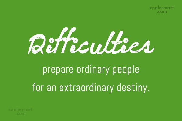 Destiny Quote: Difficulties prepare ordinary people for an extraordinary...