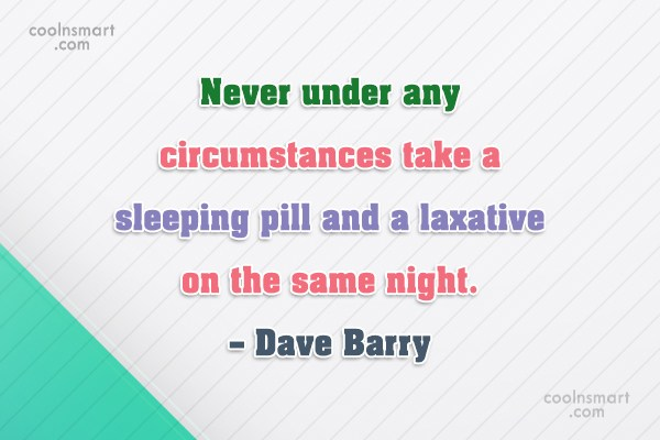Health Quote: Never under any circumstances take a sleeping...
