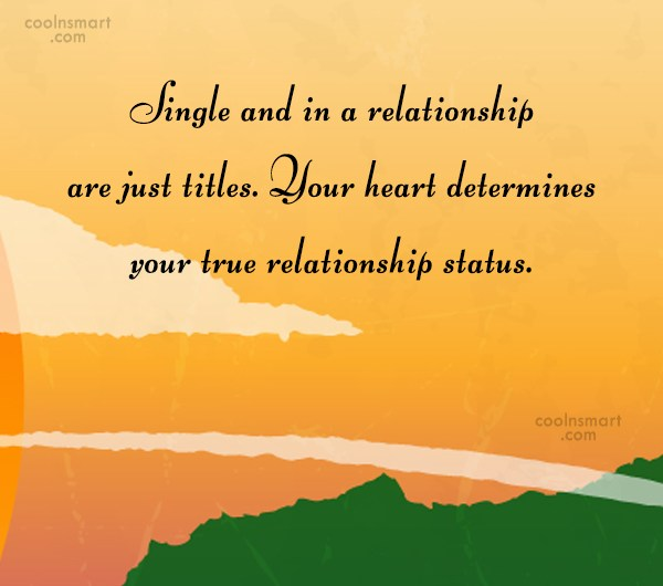 Relationship Quote: Single and in a relationship are just...