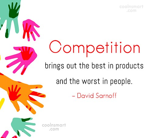 Competition Quote: Competition brings out the best in products...