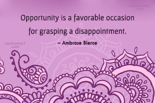 Disappointment Quote: Opportunity is a favorable occasion for grasping...