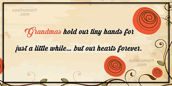 Grandmother Quote: Grandmas hold our tiny hands for just...